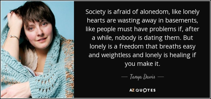 quote-society-is-afraid-of-alonedom-like-lonely-hearts-are-wasting-away-in-basements-like-tanya-davis-92-40-84
