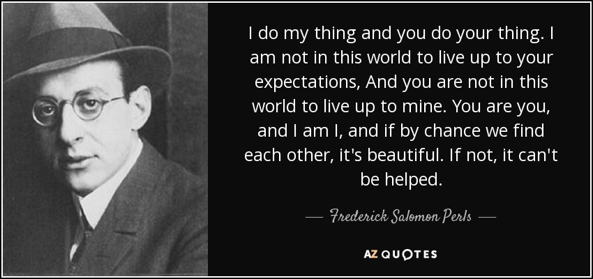 quote-i-do-my-thing-and-you-do-your-thing-i-am-not-in-this-world-to-live-up-to-your-expectations-frederick-salomon-perls-39-37-77