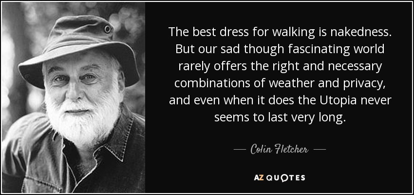 quote-the-best-dress-for-walking-is-nakedness-but-our-sad-though-fascinating-world-rarely-colin-fletcher-60-26-15